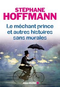 [Hoffmann, Stéphane] Le méchant prince et autres histoires sans morales 97822212