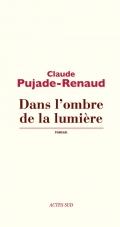 [Pujade-Renaud, Claude] Dans l'ombre de la lumière 97823310