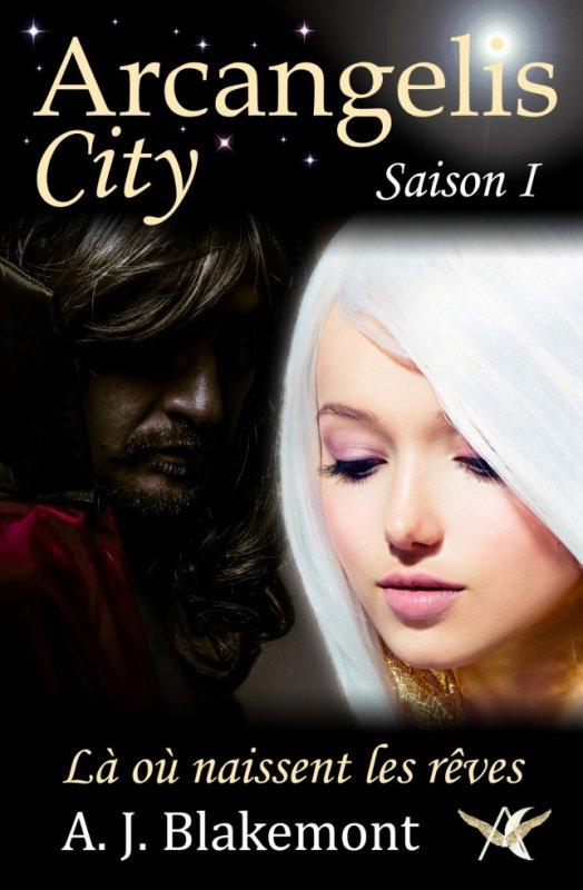 [Blakemont, A.J.] Arcangelis City - Saison 1: Là où naissent les rêves 32088010