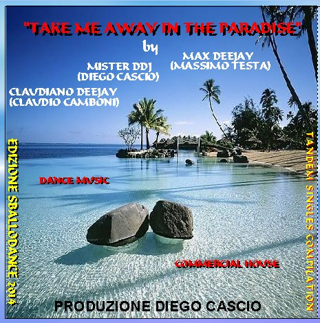 """TAKE ME AWAY IN THE PARADISE"" By MISTER DDJ - MAX DEEJAY - CLAUDIANO DEEJAY 110"