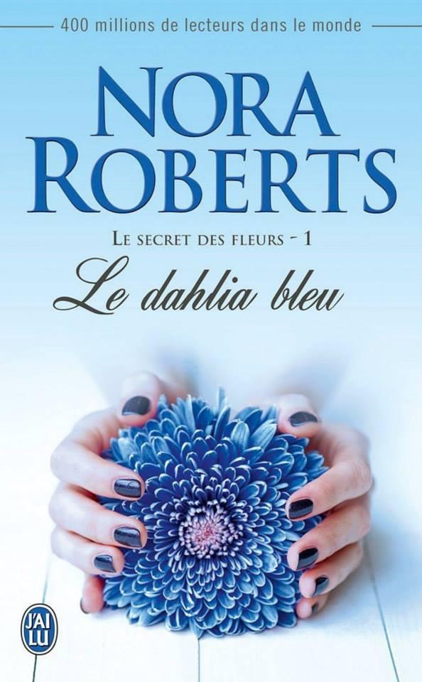ROBERTS Nora - LE SECRET DES FLEURS -  Tome 1 : Le Dahlia Bleu 15132610