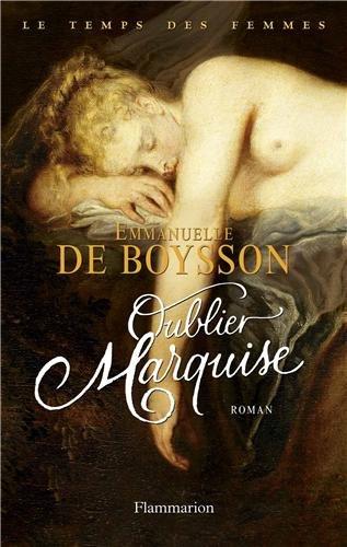 DE BOYSSON Emmanuelle - LE TEMPS DES FEMMES - Tome 3 : Oublier Marquise 51rlbo10