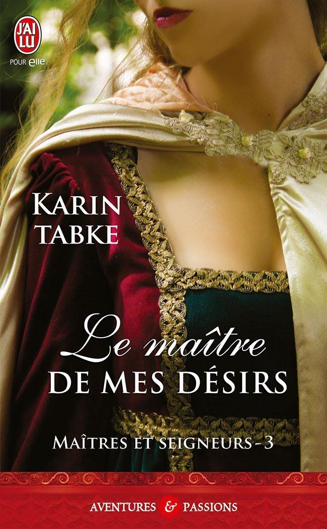 TABKE Karin - MAÎTRES ET SEIGNEURS - Tome 3 : Le maître de mes désirs Le_maa10