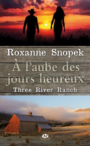 snopek - Three River Ranch - Tome 1 : À l'aube des jours heureux de Roxanne Snopek 51xnnq11