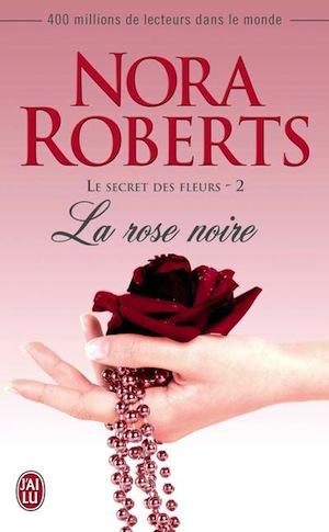 fleurs - Le secret des fleurs - Tome 2 : La rose noire de Nora Roberts La-ros10