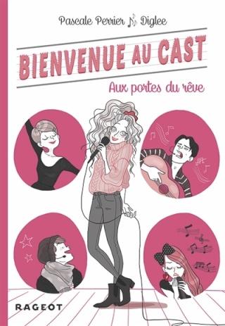 BIENVENUE AU CAST (Tome 1) AUX PORTES DU RÊVES de Pascale Perrier et Diglee Couv1711