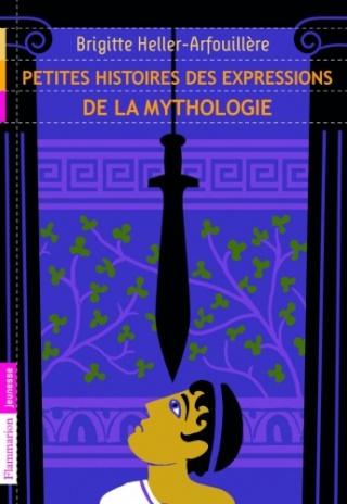 PETITES HISTOIRES DES EXPRESSIONS DE LA MYTHOLOGIE de Brigitte Heller Couv6010