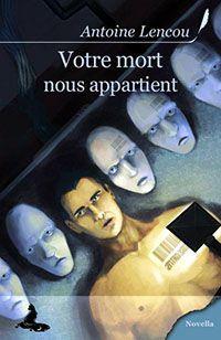 LENCOU Antoine - Votre mort nous appartient Votre_10