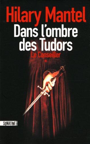 LE CONSEILLER (Tome 1) DANS L'OMBRE DES TUDORS de Hilary Mantel 4163od10