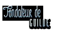 Fondateur guilde