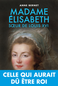 Anne Bernet  Madame Elisabeth soeur de Louis XVI C_mada10