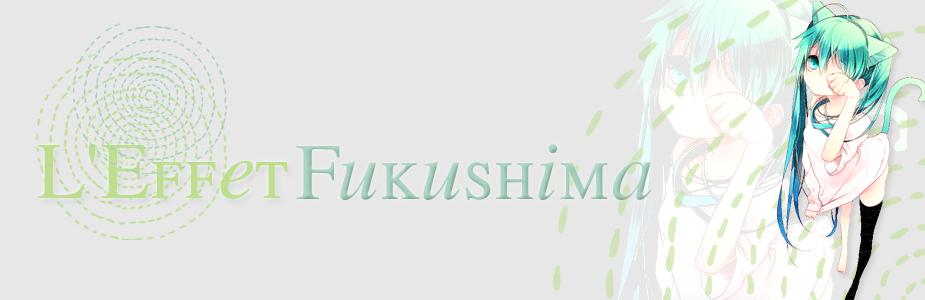 l'Effet Fukushima