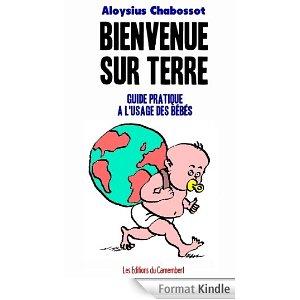 [Chabossot, Aloysius] Bienvenue sur terre - Guide pratique à l'usage des bébés 513ebu10