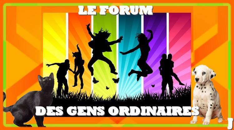 Le forum des Gens Ordinaires