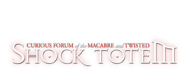 Shock Totem: Curious Forum of the Macabre and Twisted