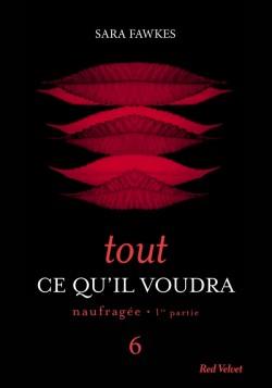 FAWKES Sara - TOUT CE QU'IL VOUDRA - Episode 6 : Naufragée, 1ere partie Tout-c10