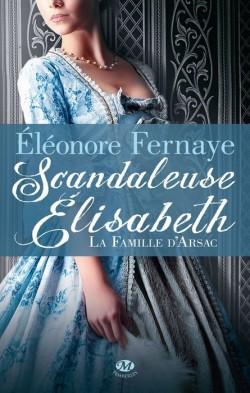 LA FAMILLE D'ARSAC (Tome 1) SCANDALEUSE ELIZABETH d'Eléonore Fernaye Scanda10