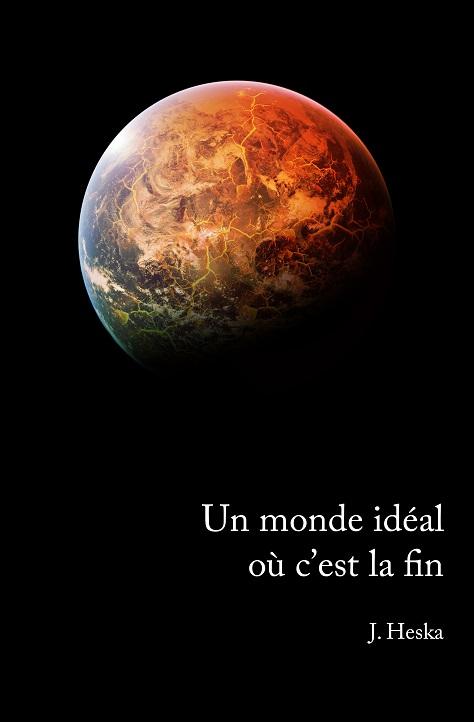 [Heska, J.] Un monde idéal où c'est la fin Couver10