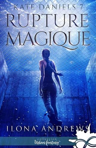 KATE DANIELS (Tome 07) RUPTURE MAGIQUE d'Ilona Andrews 10617110