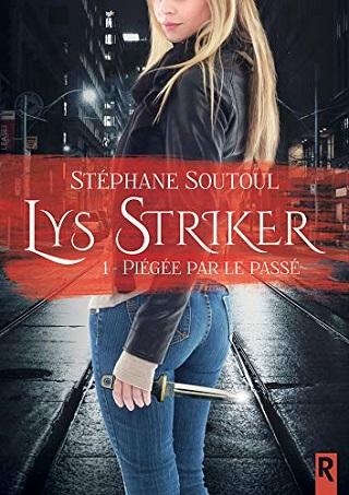 LYS STRIKER (Tome 01) PIEGEE PAR  LE PASSE de Stephane Soutoul 51r68m10