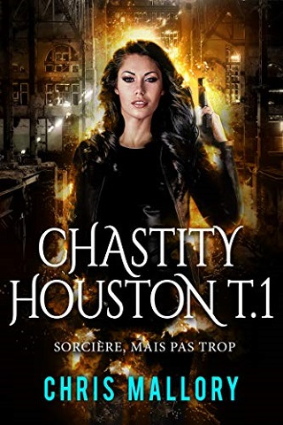 CHASTITY HOUSTON (Tome 01) SORCIERE, MAIS PAS TROP de Chris Mallory 51tk2410