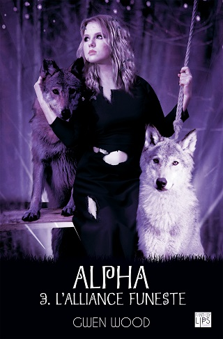 ALPHA (Tome 03) L'ALLIANCE FUNESTE de Gwen Wood Alpha-11