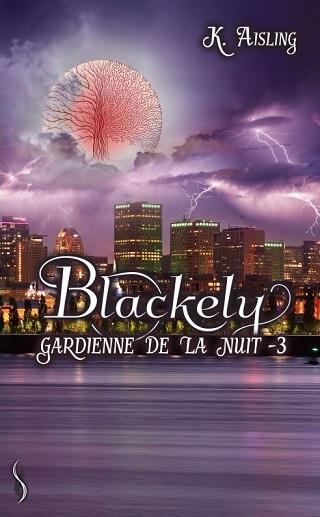 BLACKELY, GARDIENNE DE LA NUIT (Tome 03) LA MORT A SES RAISONS QUE LA RAISON N'A PAS de K.Aisling Blacke11