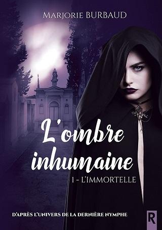 L'OMBRE INHUMAINE (Tome 01) L'IMMORTELLE de Marjorie Burbaud L-ombr10