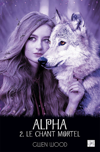 ALPHA (Tome 02) LE CHANT MORTEL de Gwen Wood Sans-t11