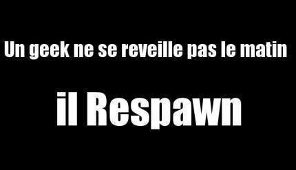 la débilité ne tue pas =) Respaw10