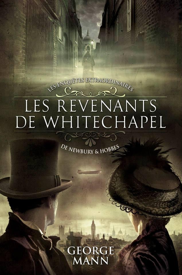 MANN George - LES ENQUETES EXTRAORDINAIRES DE NEWBURY & HOBBES - Tome 1 : Les Revenants de Whitechapel 13952410