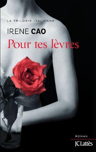 CAO Irene - La Trilogie Italienne - Tome 2 : Pour tes lèvres  41xk0l10