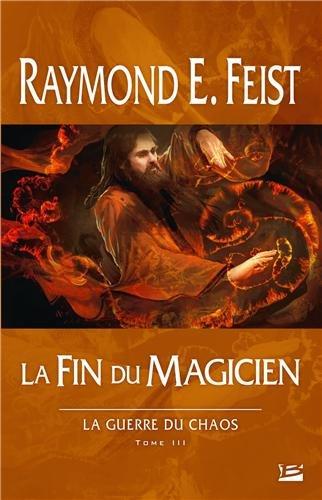 FEIST Raymond E. - LA GUERRE DU CHAOS - Tome 3 : la Fin du Magicien 51h1pl10