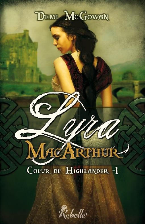 MCGOWAN Demi - COEUR DE HIGHLANDER - Tome 1 : Lyra MacArthur  Demi_m10