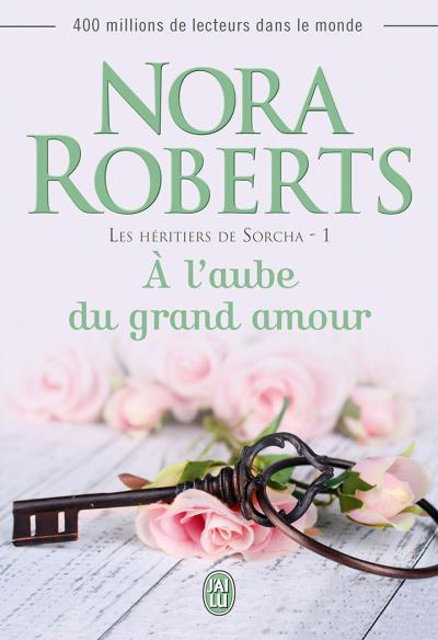 ROBERTS Nora - LES HERITIERS DE SORCHA - Tome 1 : A l'aube du grand amour Nora1010