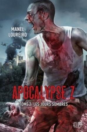 LOUREIRO Manuel - APOCALYPSE Z - Tome 2 : Les jours sombres Sans_t11