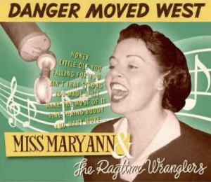 Miss Mary Ann & the ragtime Ramblers - Danger Moved West Home2010