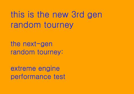 the next-gen random tourney: extreme world's best engine test Qwerqw15