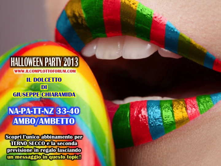 HALLOWEEN PARTY 2013: Ecco il dolcetto di Giuseppe Chiaramida | 33-40 AMBO SECCO UNICO SU TUTTE! Diapos55
