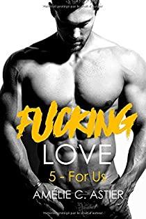 Fucking Love - Tome 5 : For us de Amélie C.Astier 51f2vo10