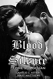 Blood of Silence - Tome 9 : Lochan de Amélie C.Astier et Mary Matthews 51k4uh10