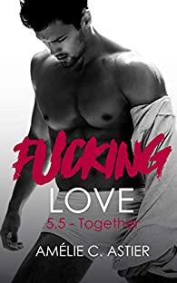 Fucking Love - Tome 5.5 : Together de Amélie C.Astier Fuckin11