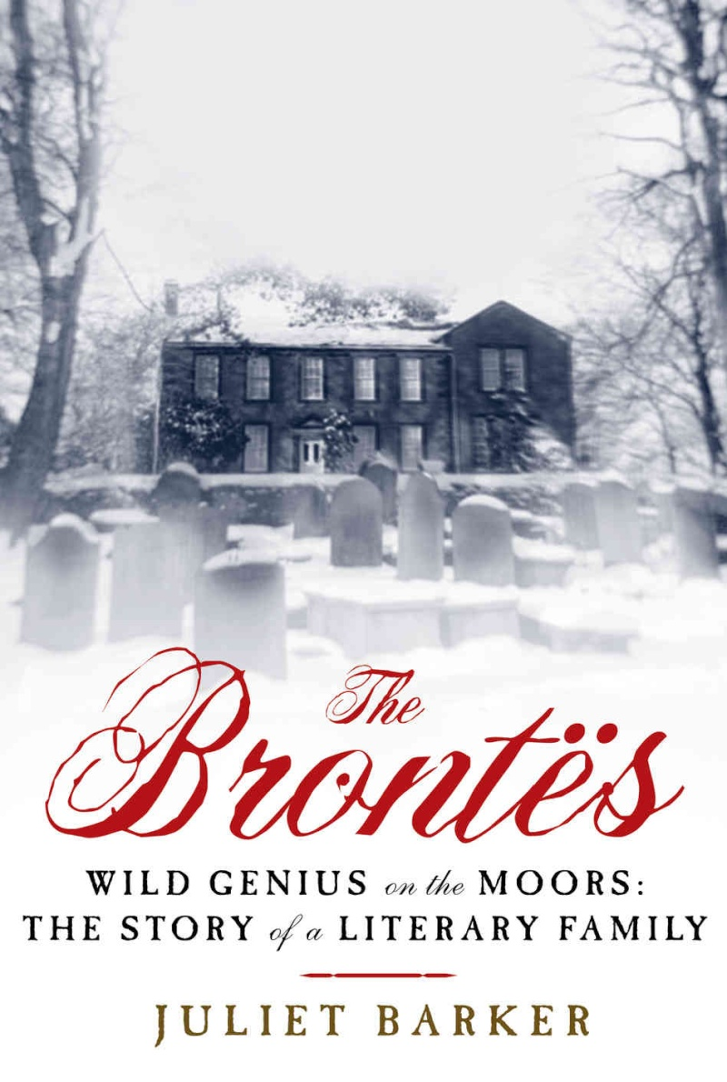 The Brontes: Wild Genius on the Moors: The Story of a Literary Family-Juliet Barker Thebro10