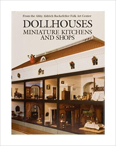 Livre Dollhouses, Miniature Kitchens, and Shops from the Abby Aldrich Rockefeller Folk Art Center Dollho13