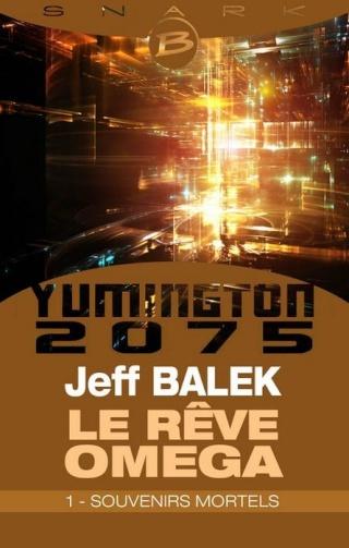 YUMINGTON 2075 : LE RÊVE OMÉGA (Tome 1) SOUVENIRS MORTELS de Jeff Balek 1401-y10