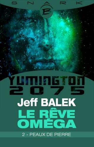 YUMINGTON 2075 : LE RÊVE OMÉGA (Tome 2) PEAUX DE PIERRE de Jeff Balek 1403-y12