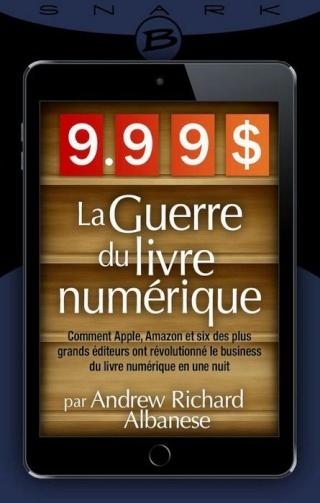 9,99 $ : LA GUERRE DU LIVRE NUMÉRIQUE de Andrew Richard Albanese 1404-g10
