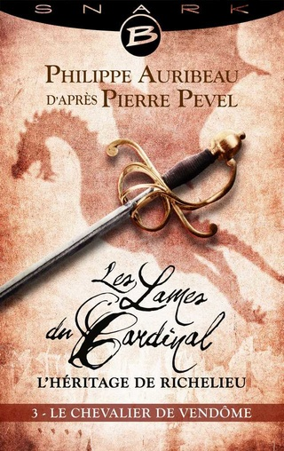 LES LAMES DU CARDINAL - L'HÉRITAGE DE RICHELIEU (# 03) LE CHEVALIER DE VENDÔME de Philippe Auribeau d'après Pierre Pevel 1611-r10