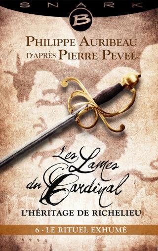 LES LAMES DU CARDINAL - L'HÉRITAGE DE RICHELIEU (# 06) LE RITUEL EXHUMÉ de Philippe Auribeau d'après Pierre Pevel 1612-r10