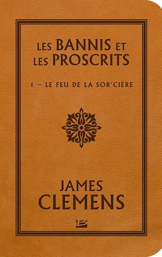 LES BANNIS ET LES PROSCRITS (Tome 01) LE FEU DE LA SOR'CIÈRE de James Clemens 1704-l10